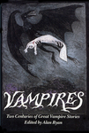 Vampires: Two Centuries of Great Vampire Stories